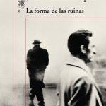 Juan Gabriel Vásquez: La forma de las ruinas